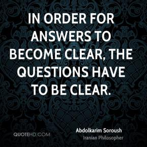In order for answers to become clear, the questions have to be clear.