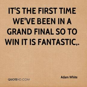 It's the first time we've been in a grand final so to win it is fantastic.