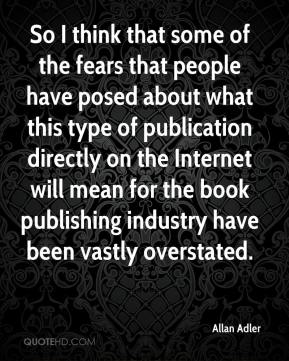 Allan Adler - So I think that some of the fears that people have posed about what this type of publication directly on the Internet will mean for the book publishing industry have been vastly overstated.