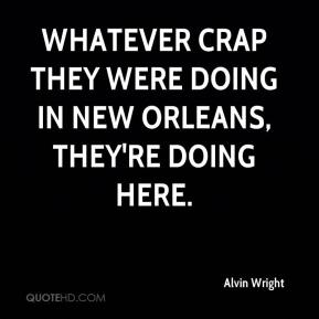 Alvin Wright - Whatever crap they were doing in New Orleans, they're doing here.