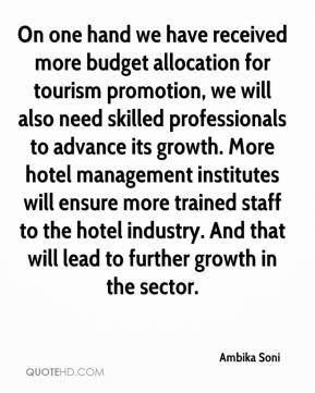 Ambika Soni - On one hand we have received more budget allocation for tourism promotion, we will also need skilled professionals to advance its growth. More hotel management institutes will ensure more trained staff to the hotel industry. And that will lead to further growth in the sector.