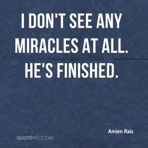 I don't see any miracles at all. He's finished.