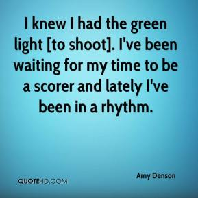 I knew I had the green light [to shoot]. I've been waiting for my time to be a scorer and lately I've been in a rhythm.