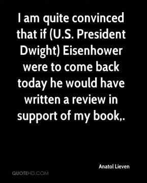 I am quite convinced that if (U.S. President Dwight) Eisenhower were to come back today he would have written a review in support of my book.