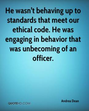 Andrea Dean - He wasn't behaving up to standards that meet our ethical code. He was engaging in behavior that was unbecoming of an officer.