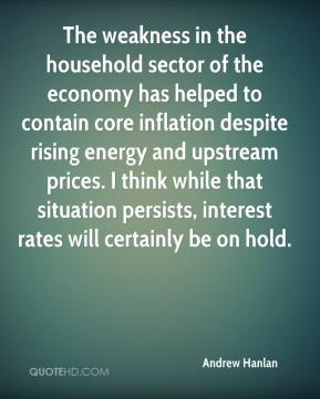 Andrew Hanlan - The weakness in the household sector of the economy has helped to contain core inflation despite rising energy and upstream prices. I think while that situation persists, interest rates will certainly be on hold.