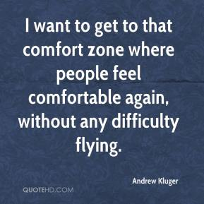 Andrew Kluger - I want to get to that comfort zone where people feel comfortable again, without any difficulty flying.