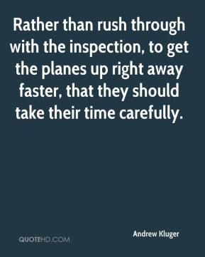 Andrew Kluger - Rather than rush through with the inspection, to get the planes up right away faster, that they should take their time carefully.