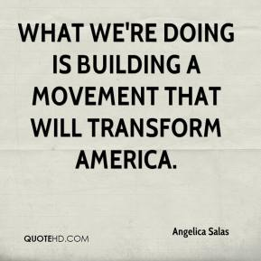 Angelica Salas - What we're doing is building a movement that will transform America.