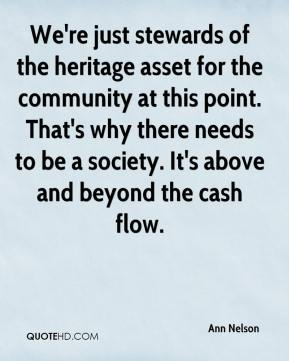 Ann Nelson - We're just stewards of the heritage asset for the community at this point. That's why there needs to be a society. It's above and beyond the cash flow.