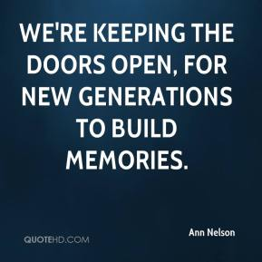 Ann Nelson - We're keeping the doors open, for new generations to build memories.