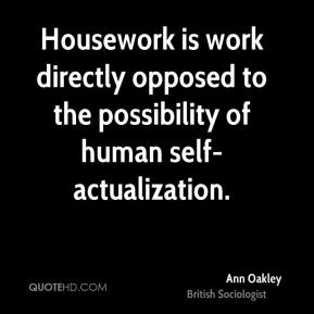 Housework is work directly opposed to the possibility of human self-actualization.