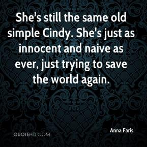Anna Faris - She's still the same old simple Cindy. She's just as innocent and naive as ever, just trying to save the world again.