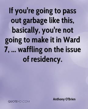 Anthony O'Brien - If you're going to pass out garbage like this, basically, you're not going to make it in Ward 7, ... waffling on the issue of residency.