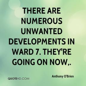 Anthony O'Brien - There are numerous unwanted developments in Ward 7. They're going on now.