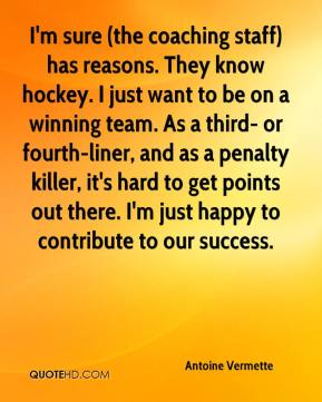I'm sure (the coaching staff) has reasons. They know hockey. I just want to be on a winning team. As a third- or fourth-liner, and as a penalty killer, it's hard to get points out there. I'm just happy to contribute to our success.