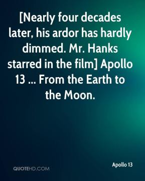 Apollo 13 - [Nearly four decades later, his ardor has hardly dimmed. Mr. Hanks starred in the film] Apollo 13 ... From the Earth to the Moon.