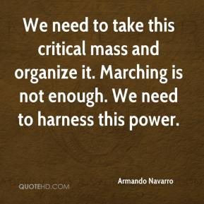 Armando Navarro - We need to take this critical mass and organize it. Marching is not enough. We need to harness this power.