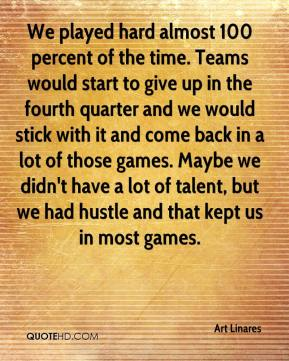 Art Linares - We played hard almost 100 percent of the time. Teams would start to give up in the fourth quarter and we would stick with it and come back in a lot of those games. Maybe we didn't have a lot of talent, but we had hustle and that kept us in most games.