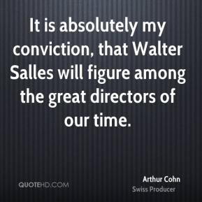 Arthur Cohn - It is absolutely my conviction, that Walter Salles will figure among the great directors of our time.