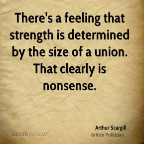 There's a feeling that strength is determined by the size of a union. That clearly is nonsense.
