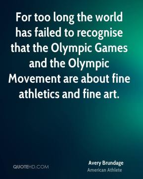 For too long the world has failed to recognise that the Olympic Games and the Olympic Movement are about fine athletics and fine art.