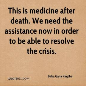 This is medicine after death. We need the assistance now in order to be able to resolve the crisis.