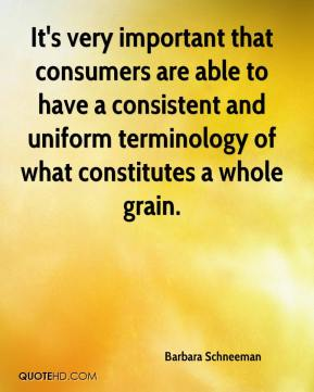 Barbara Schneeman - It's very important that consumers are able to have a consistent and uniform terminology of what constitutes a whole grain.