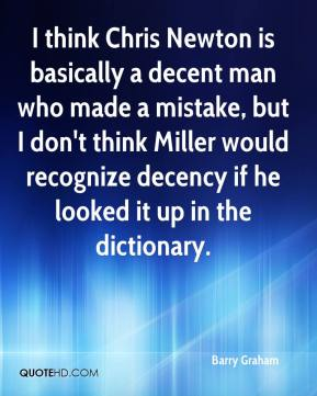 Barry Graham - I think Chris Newton is basically a decent man who made a mistake, but I don't think Miller would recognize decency if he looked it up in the dictionary.