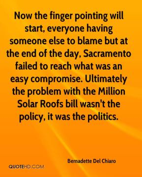 Bernadette Del Chiaro - Now the finger pointing will start, everyone having someone else to blame but at the end of the day, Sacramento failed to reach what was an easy compromise. Ultimately the problem with the Million Solar Roofs bill wasn't the policy, it was the politics.