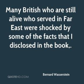 Bernard Wasserstein - Many British who are still alive who served in Far East were shocked by some of the facts that I disclosed in the book.