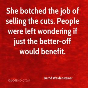Bernd Weidensteiner - She botched the job of selling the cuts. People were left wondering if just the better-off would benefit.