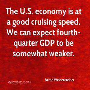 Bernd Weidensteiner - The U.S. economy is at a good cruising speed. We can expect fourth- quarter GDP to be somewhat weaker.