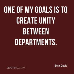 Beth Davis - One of my goals is to create unity between departments.