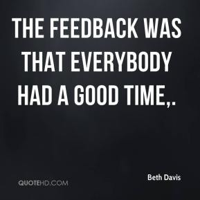 Beth Davis - The feedback was that everybody had a good time.