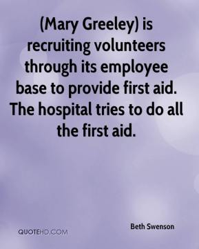 (Mary Greeley) is recruiting volunteers through its employee base to provide first aid. The hospital tries to do all the first aid.