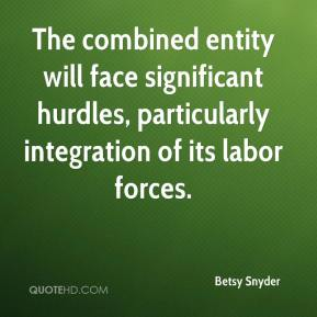Betsy Snyder - The combined entity will face significant hurdles, particularly integration of its labor forces.