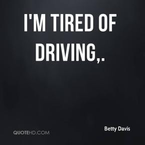 Betty Davis - I'm tired of driving.