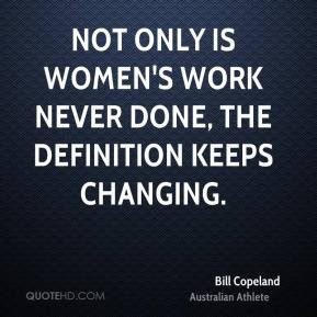 Not only is women's work never done, the definition keeps changing.