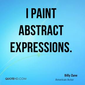Billy Zane - I paint abstract expressions.