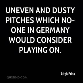 Birgit Prinz - uneven and dusty pitches which no-one in Germany would consider playing on.