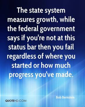 Bob Bernstein - The state system measures growth, while the federal government says if you're not at this status bar then you fail regardless of where you started or how much progress you've made.