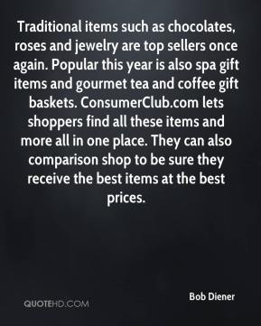Bob Diener - Traditional items such as chocolates, roses and jewelry are top sellers once again. Popular this year is also spa gift items and gourmet tea and coffee gift baskets. ConsumerClub.com lets shoppers find all these items and more all in one place. They can also comparison shop to be sure they receive the best items at the best prices.
