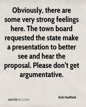 Bob Hadfield - Obviously, there are some very strong feelings here. The town board requested the state make a presentation to better see and hear the proposal. Please don't get argumentative.