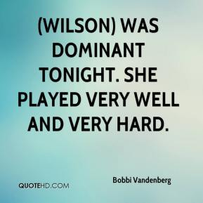 Bobbi Vandenberg - (Wilson) was dominant tonight. She played very well and very hard.