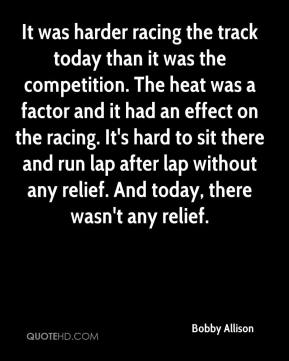 Bobby Allison - It was harder racing the track today than it was the competition. The heat was a factor and it had an effect on the racing. It's hard to sit there and run lap after lap without any relief. And today, there wasn't any relief.