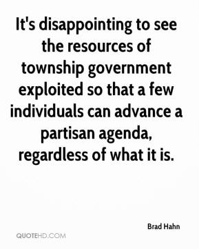 Brad Hahn - It's disappointing to see the resources of township government exploited so that a few individuals can advance a partisan agenda, regardless of what it is.