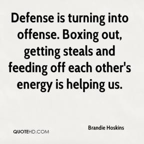 Brandie Hoskins - Defense is turning into offense. Boxing out, getting steals and feeding off each other's energy is helping us.
