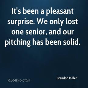 Brandon Miller - It's been a pleasant surprise. We only lost one senior, and our pitching has been solid.