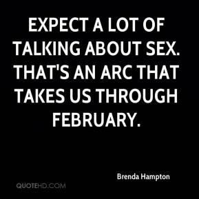 Brenda Hampton - Expect a lot of talking about sex. That's an arc that takes us through February.